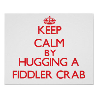 Keep calm by hugging a Fiddler Crab Poster