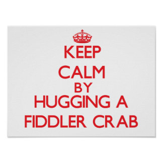 Keep calm by hugging a Fiddler Crab Print
