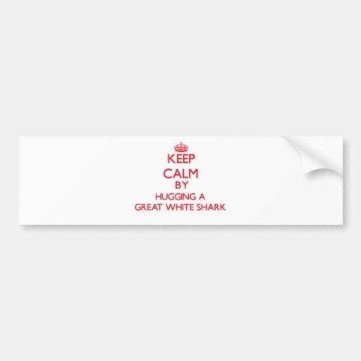 Keep calm by hugging a Great White Shark Bumper Sticker