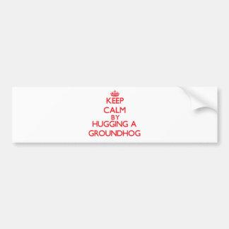 Keep calm by hugging a Groundhog Car Bumper Sticker