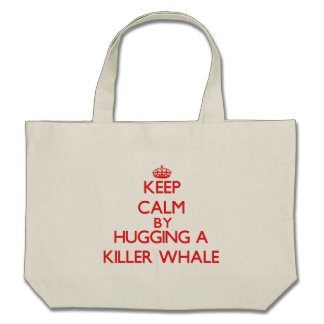 Keep calm by hugging a Killer Whale Bags