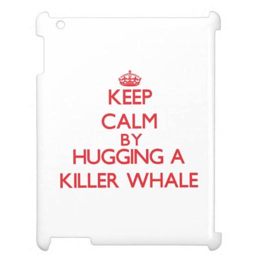 Keep calm by hugging a Killer Whale iPad Cover