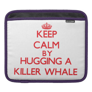 Keep calm by hugging a Killer Whale Sleeve For iPads