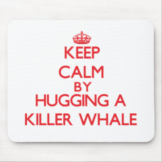Keep calm by hugging a Killer Whale Mousepads