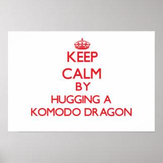 Keep calm by hugging a Komodo Dragon Poster