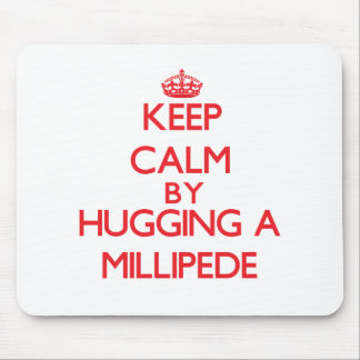 Keep calm by hugging a Millipede Mouse Pad