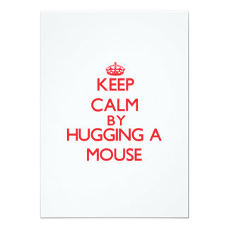 Keep calm by hugging a Mouse 5x7 Paper Invitation Card