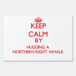 Keep calm by hugging a Northern Right Whale Yard Signs