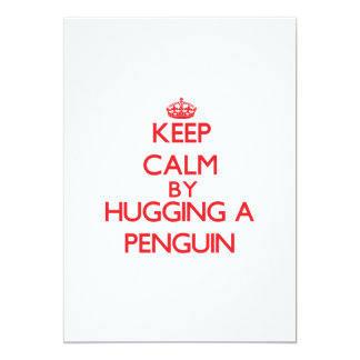 Keep calm by hugging a Penguin Card