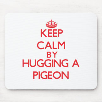 Keep calm by hugging a Pigeon Mouse Pads