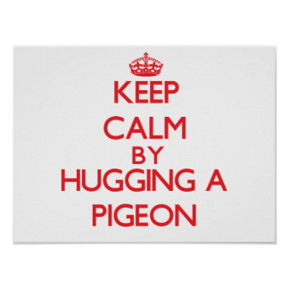 Keep calm by hugging a Pigeon Print