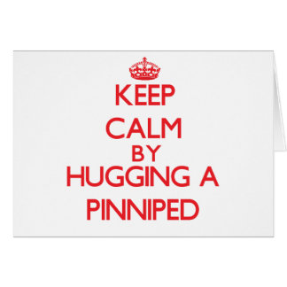 Keep calm by hugging a Pinniped Greeting Cards