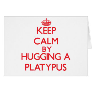 Keep calm by hugging a Platypus Greeting Card