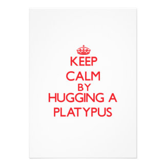 Keep calm by hugging a Platypus Personalized Invites