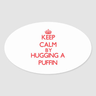 Keep calm by hugging a Puffin Oval Sticker