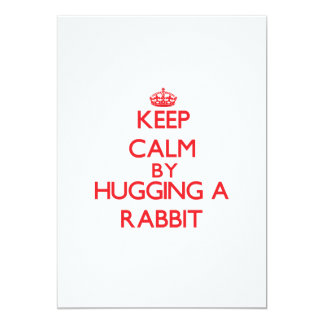 Keep calm by hugging a Rabbit 5x7 Paper Invitation Card