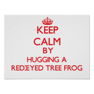 Keep calm by hugging a Red-Eyed Tree Frog Print