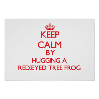 Keep calm by hugging a Red-Eyed Tree Frog Poster