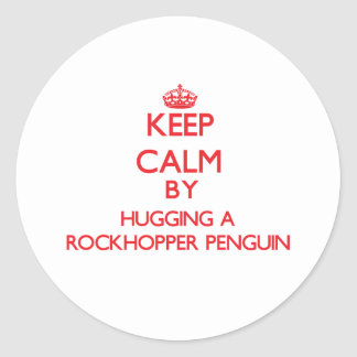 Keep calm by hugging a Rockhopper Penguin Classic Round Sticker