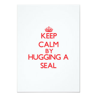 Keep calm by hugging a Seal 5x7 Paper Invitation Card