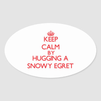 Keep calm by hugging a Snowy Egret Oval Stickers