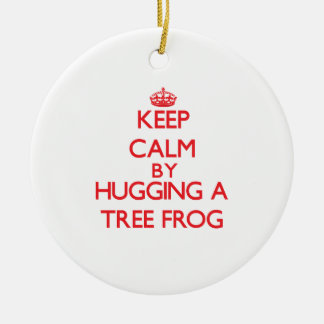 Keep calm by hugging a Tree Frog Ornament