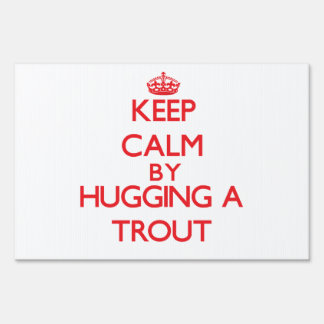 Keep calm by hugging a Trout Sign