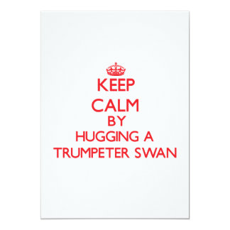 Keep calm by hugging a Trumpeter Swan 5x7 Paper Invitation Card