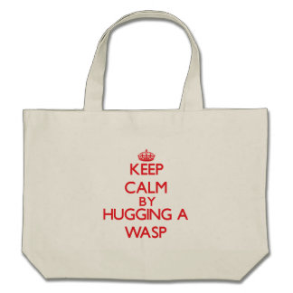Keep calm by hugging a Wasp Canvas Bags