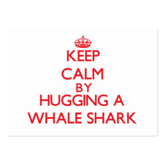 Keep calm by hugging a Whale Shark Large Business Cards (Pack Of 100)