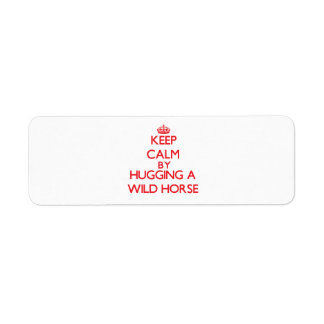 Keep calm by hugging a Wild Horse Return Address Labels