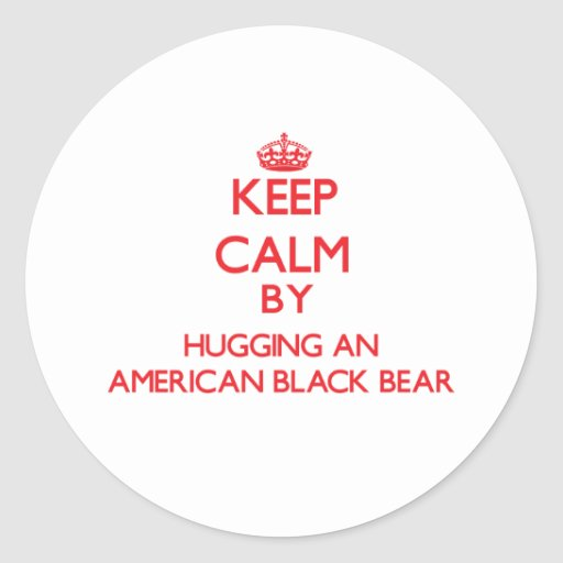 Keep calm by hugging an American Black Bear Sticker