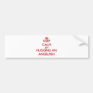 Keep calm by hugging an Angelfish Car Bumper Sticker