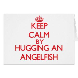 Keep calm by hugging an Angelfish Greeting Card
