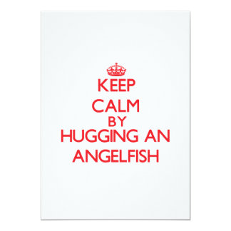 "Keep calm by hugging an Angelfish 5"" X 7"" Invitation Card"