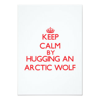 Keep calm by hugging an Arctic Wolf 5x7 Paper Invitation Card