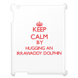 Keep calm by hugging an Irrawaddy Dolphin Cover For The iPad