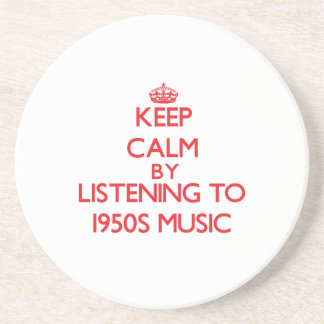 Keep calm by listening to 1950S MUSIC Coaster