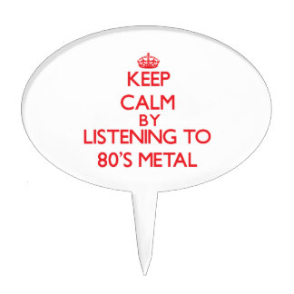 Keep calm by listening to 80'S METAL Cake Toppers