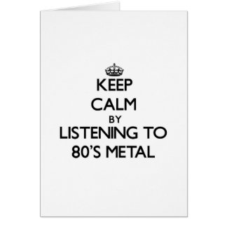 Keep calm by listening to 80'S METAL Greeting Card