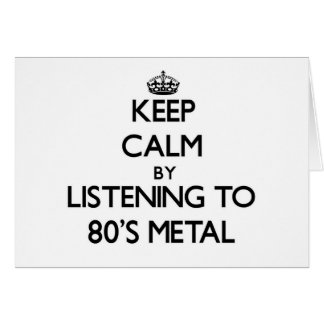 Keep calm by listening to 80'S METAL Greeting Cards