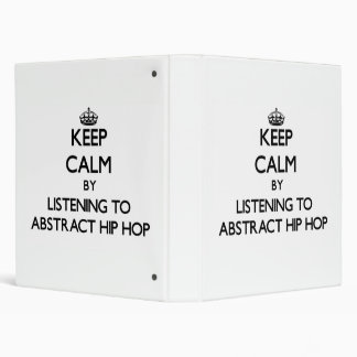 Keep calm by listening to ABSTRACT HIP HOP 3 Ring Binder