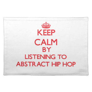 Keep calm by listening to ABSTRACT HIP HOP Place Mats