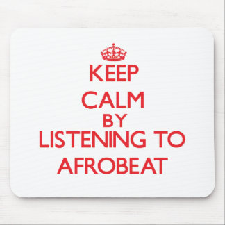 Keep calm by listening to AFROBEAT Mouse Pad
