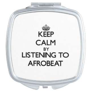Keep calm by listening to AFROBEAT Makeup Mirrors