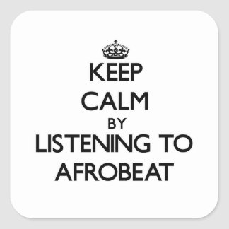 Keep calm by listening to AFROBEAT Square Sticker