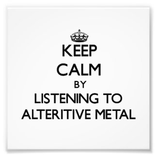 Keep calm by listening to ALTERITIVE METAL Photo Art