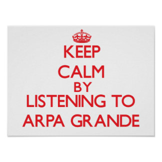 Keep calm by listening to ARPA GRANDE Poster