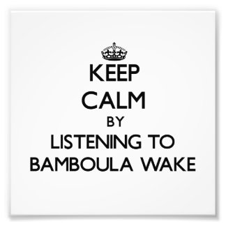 Keep calm by listening to BAMBOULA WAKE Photograph