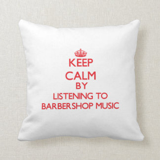 Keep calm by listening to BARBERSHOP MUSIC Pillows